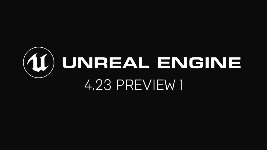 Unreal Engine 4.23 Preview 1 now available