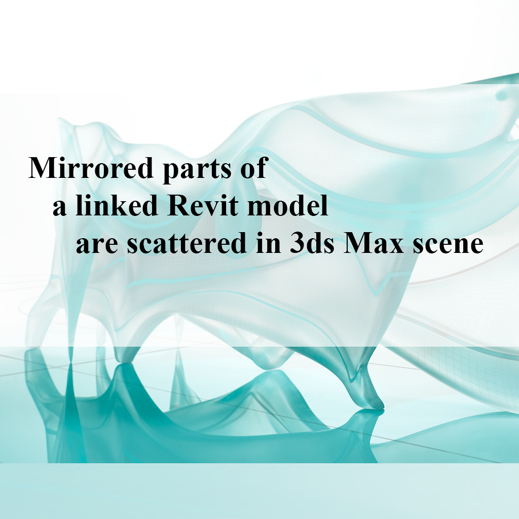 Mirrored parts of a linked Revit model are scattered in 3ds Max scene