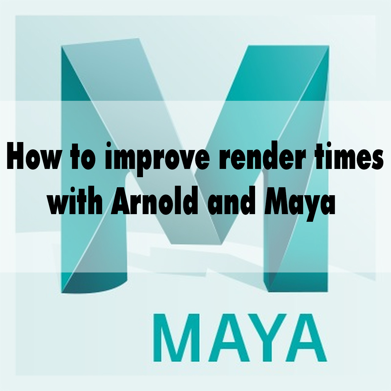 How to improve render times with Arnold and Maya