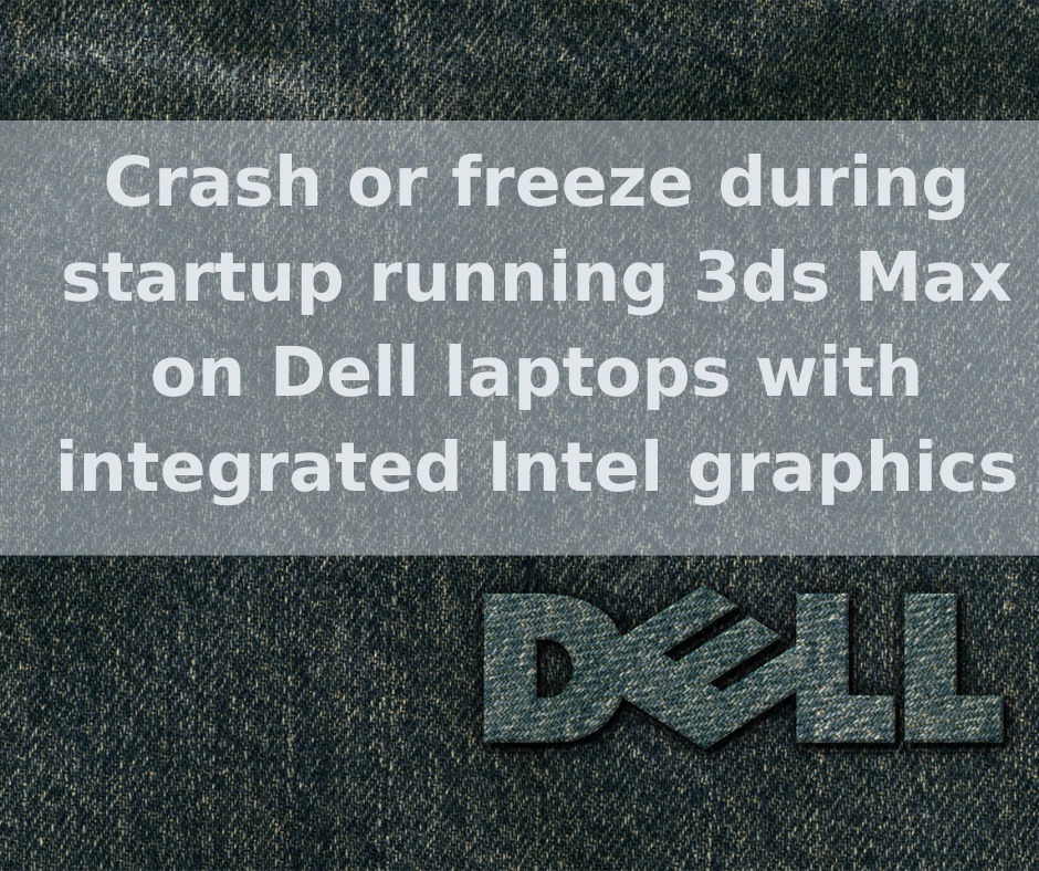 Crash or freeze during startup running 3ds Max on Dell laptops with integrated Intel graphics