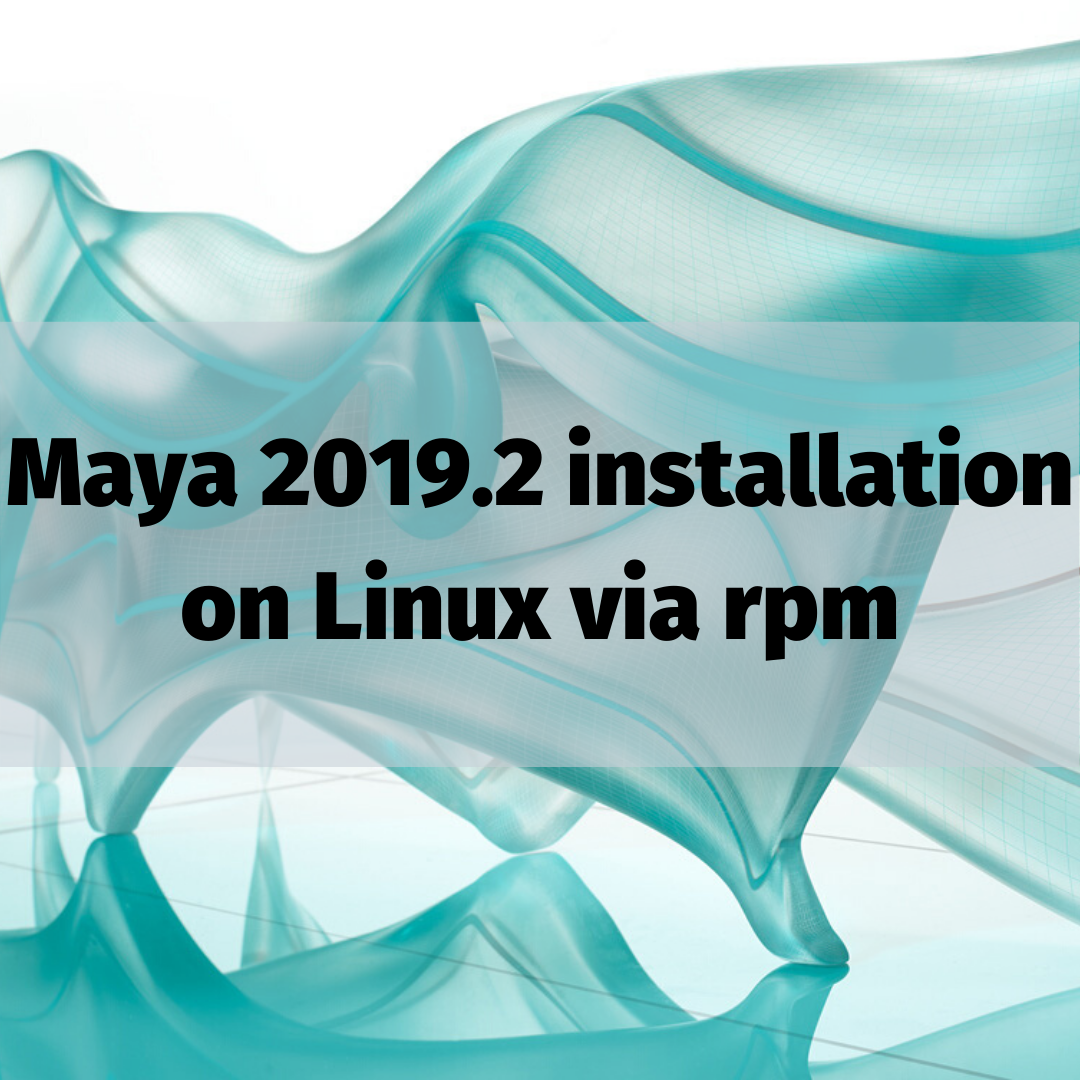 Maya 2019.2 installation on Linux via rpm