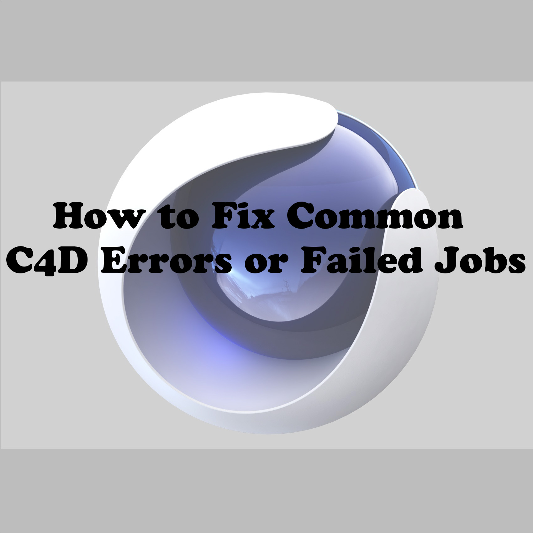 How to Fix Common C4D Errors or Failed Jobs