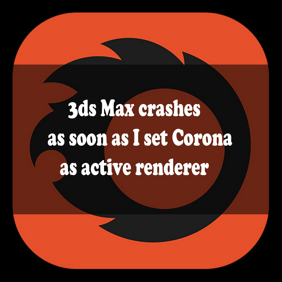 3ds Max crashes as soon as I set Corona as active renderer