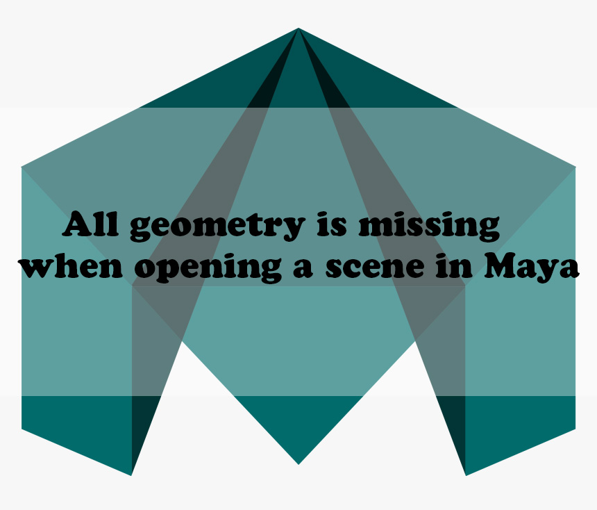 All geometry is missing when opening a scene in Maya