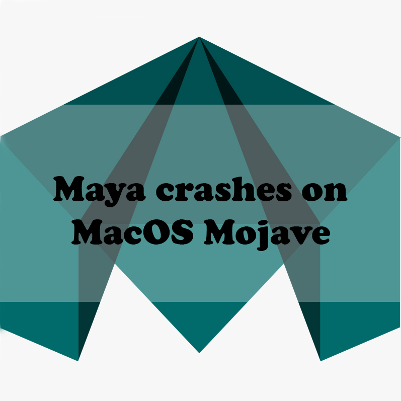 Maya crashes on MacOS Mojave