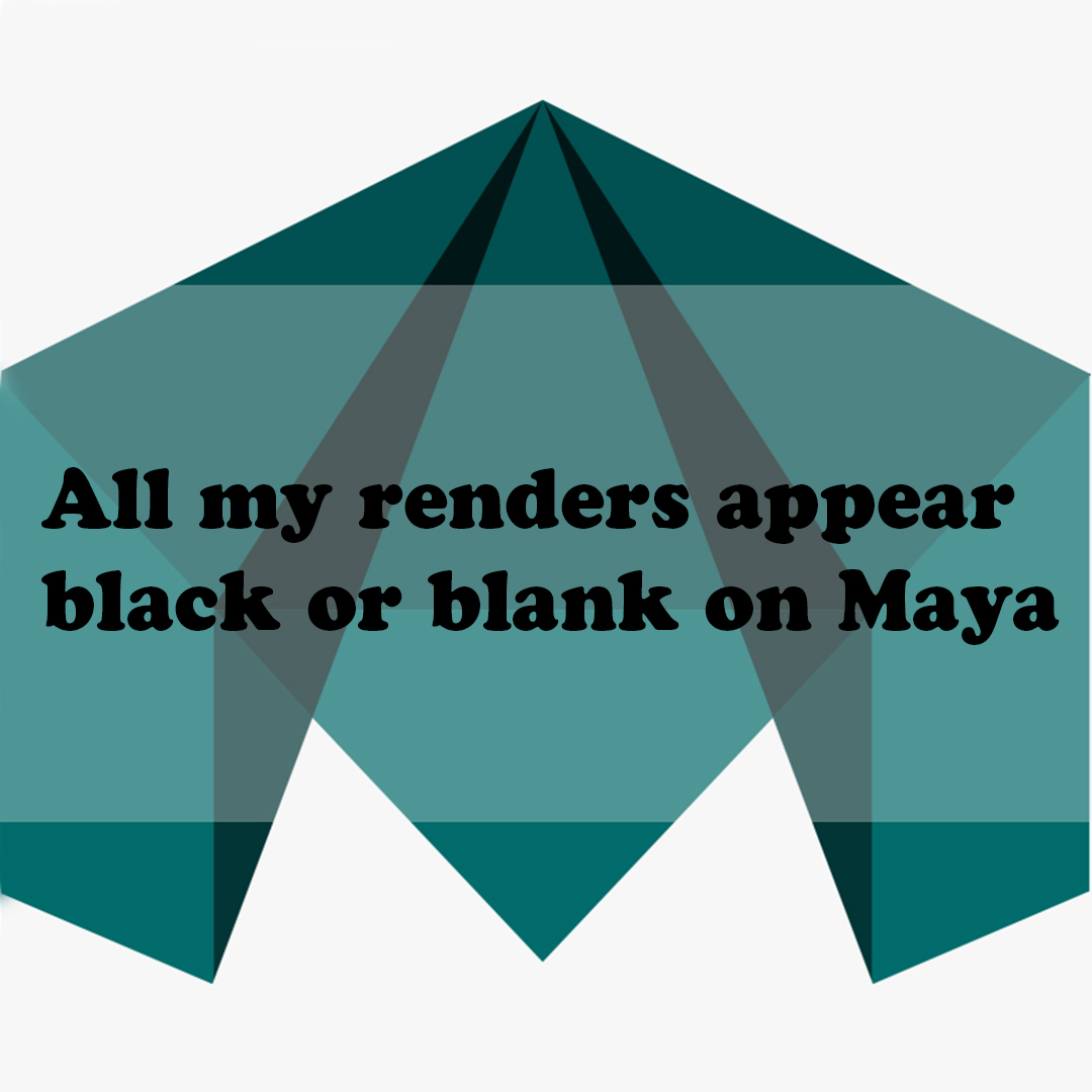 All my renders appear black or blank on Maya ?