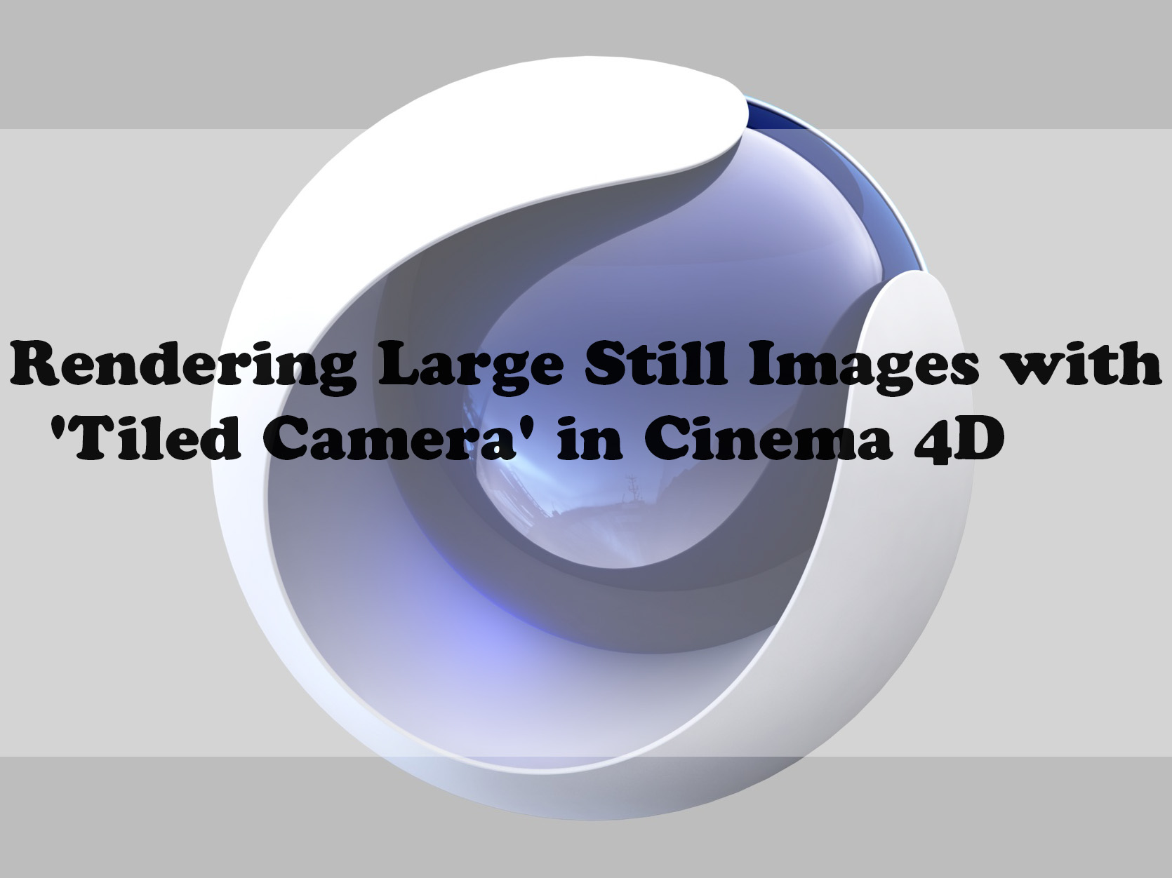 Rendering Large Still Images with 'Tiled Camera' in Cinema 4D