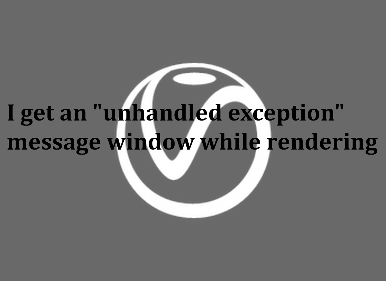 "I get an ""unhandled exception"" message window while rendering"