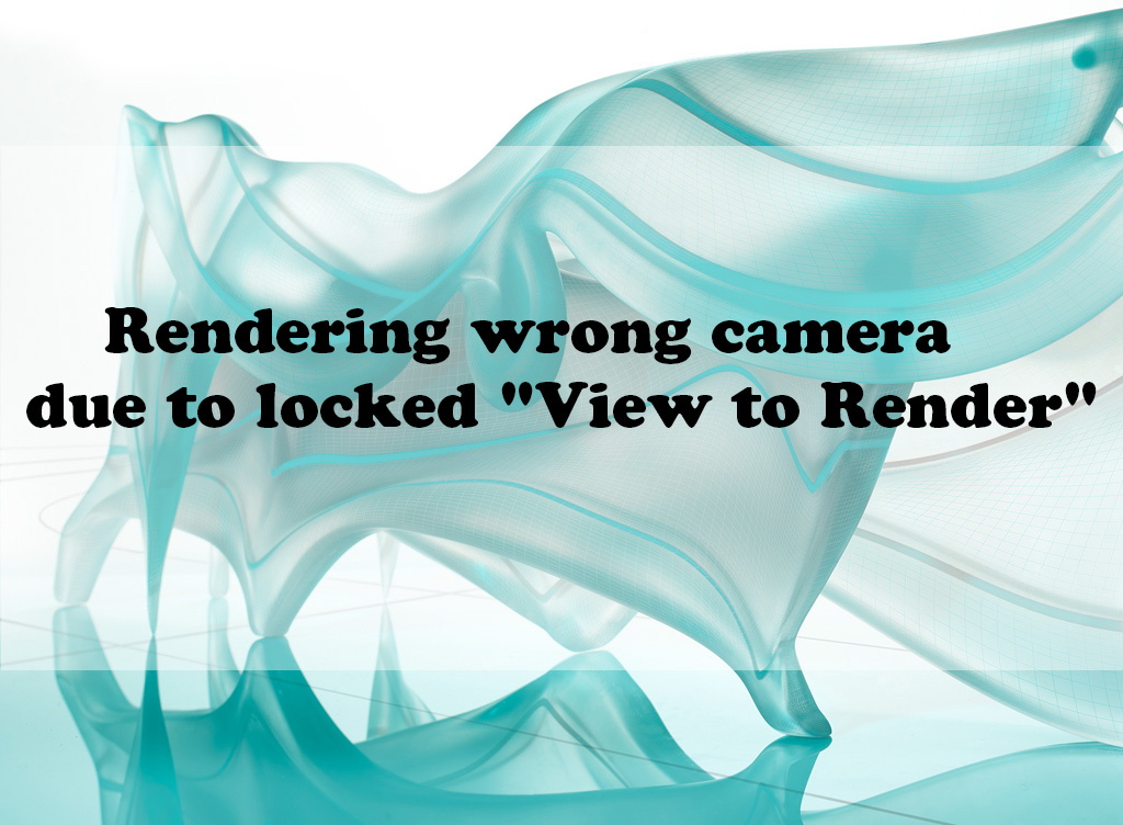 "Rendering wrong camera due to locked ""View to Render"""