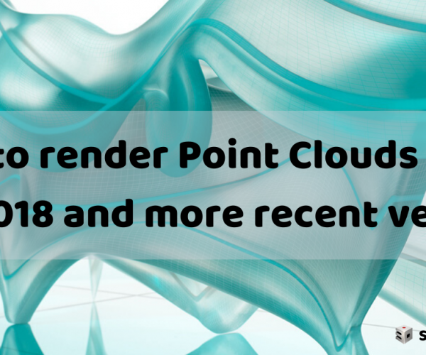 How to render Point Clouds in 3ds Max 2018 and more recent versions