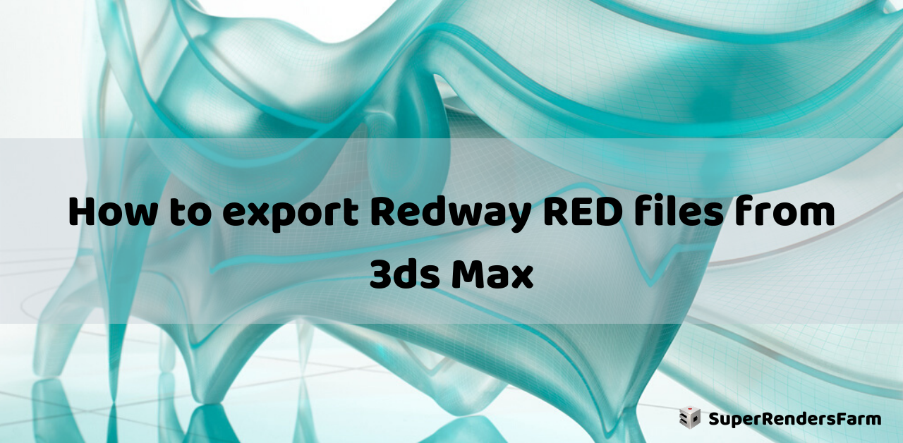 How to export Redway RED files from 3ds Max