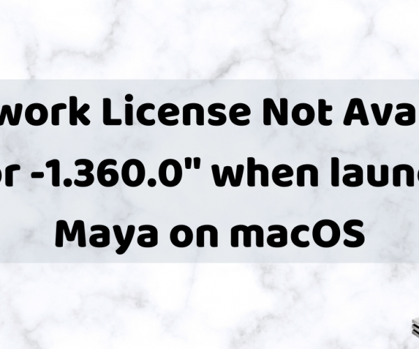"""Network License Not Available – Error -1.360.0"" when launching Maya on macOS"