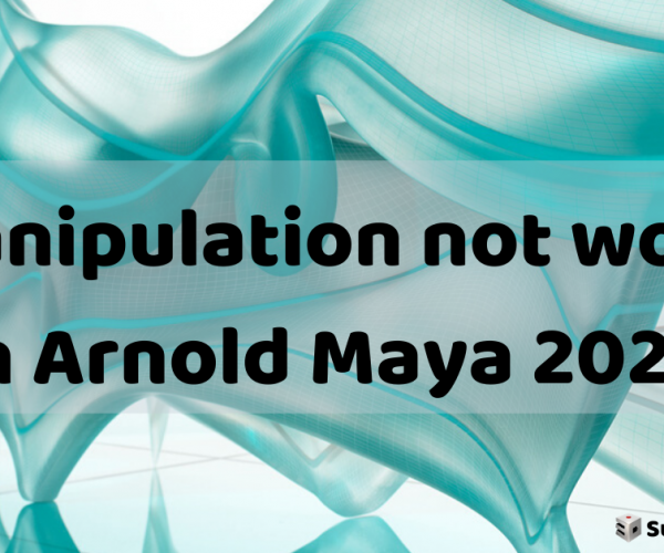 3D Manipulation not working in Arnold Maya 2020