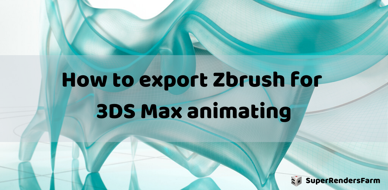 How to export Zbrush for 3DS Max animating
