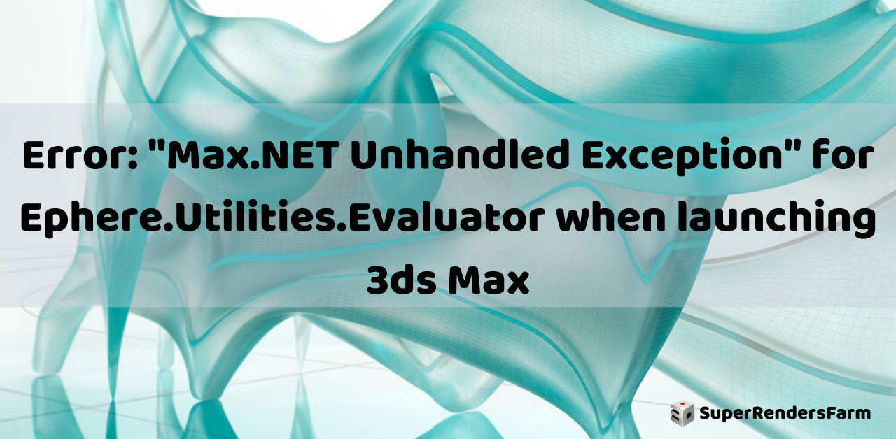 "Error: ""Max.NET Unhandled Exception"" for Ephere.Utilities.Evaluator"