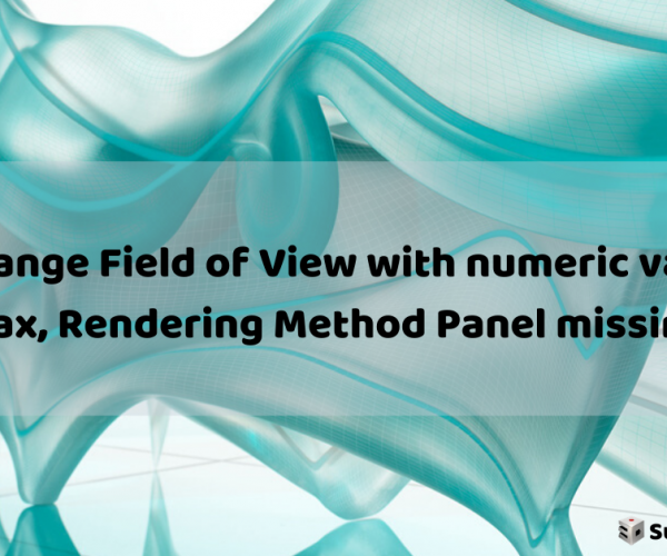 How to change Field of View with numeric value in 3ds Max, Rendering Method Panel missing