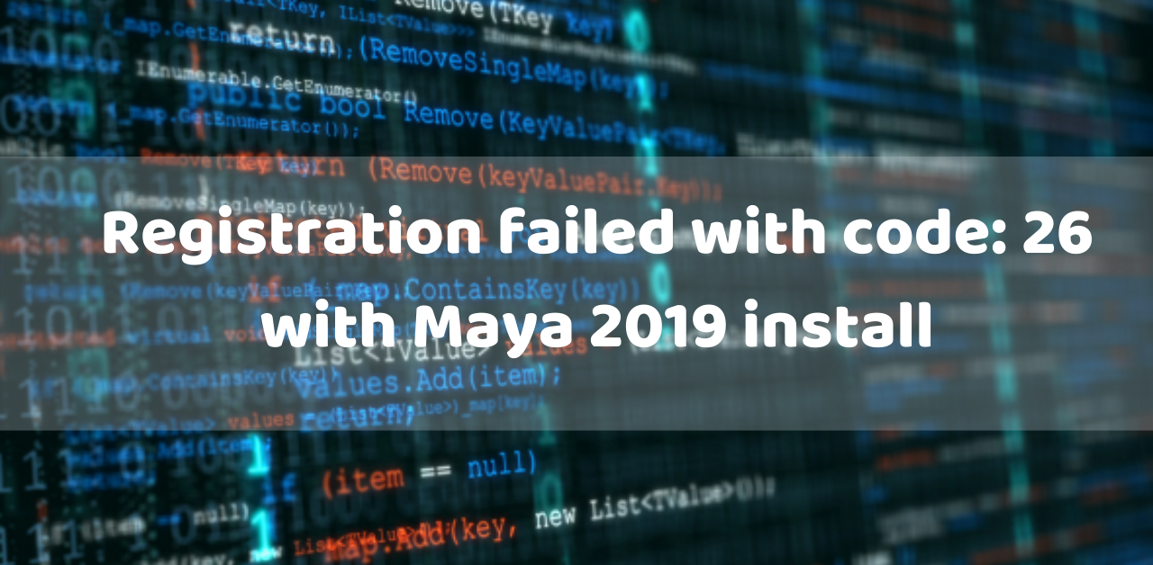 Registration failed with code: 26 with Maya 2019 install