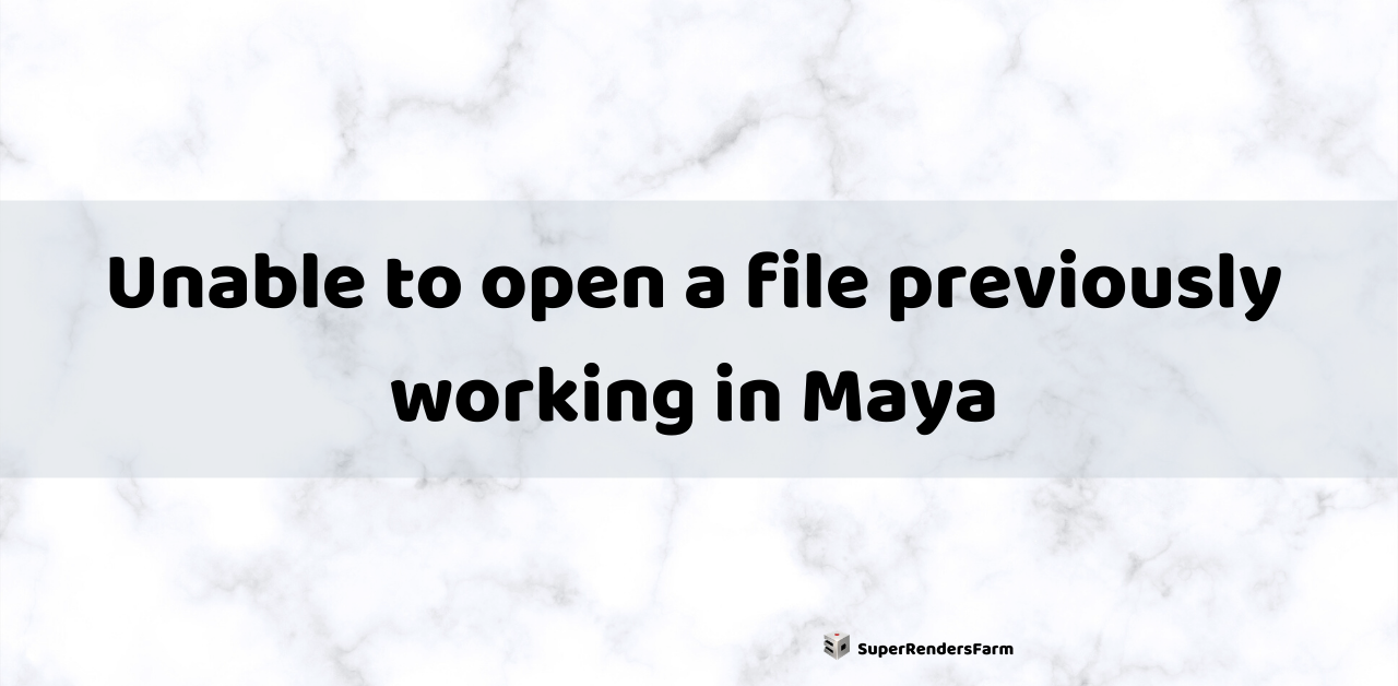 Unable to open a file previously working in Maya
