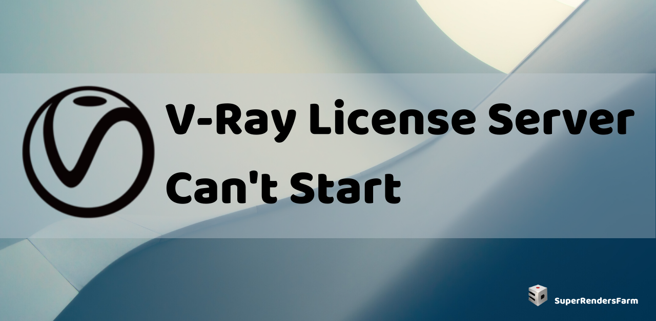 V-Ray License Server Can't Start