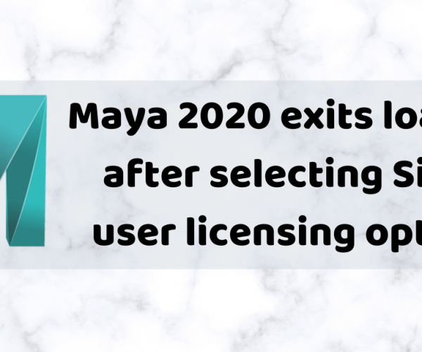 Maya 2020 exits loading after selecting Single-user licensing option.