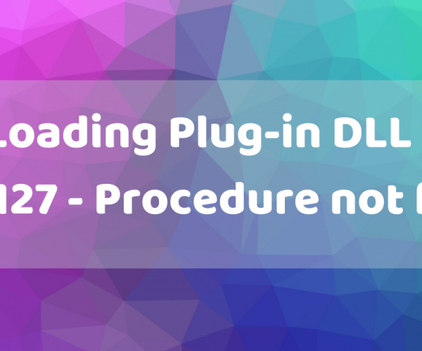 Error Loading Plug-in DLL – Error code 127 – Procedure not found