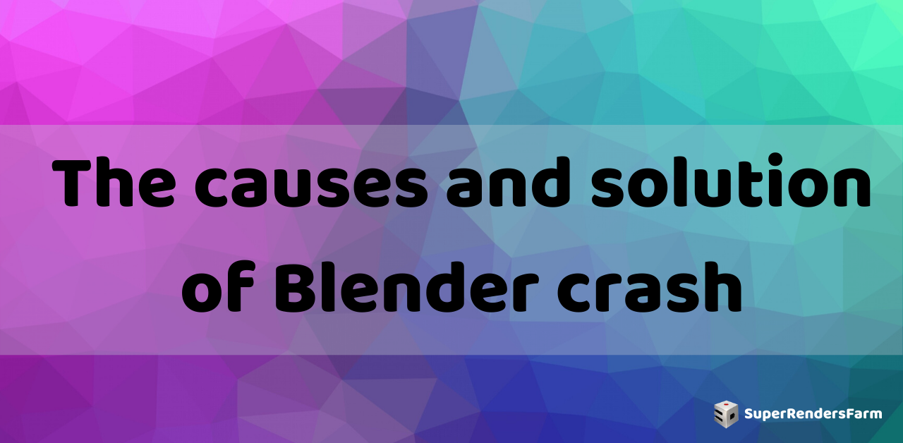 The causes and solution of Blender crash