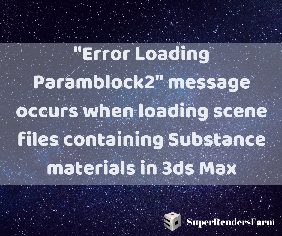 """Error Loading Paramblock2"" message occurs when loading scene files containing Substance materials in 3ds Max"