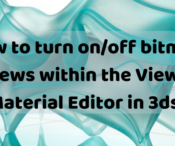How to turn on/off bitmap previews within the Viewport and Material Editor in 3ds Max