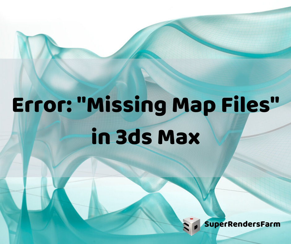 """Error: """"Missing Map Files"""" in 3ds Max"""