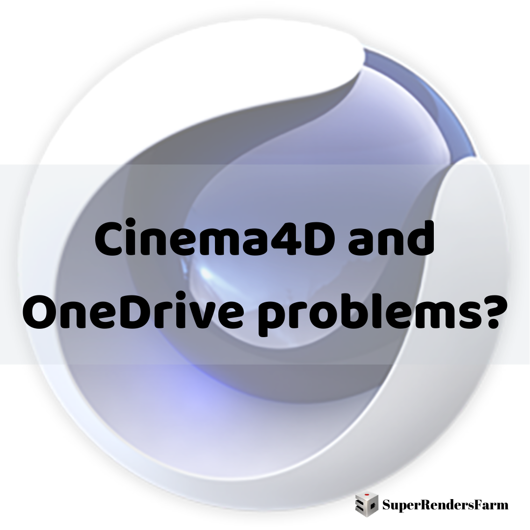 Cinema4D and OneDrive problems?