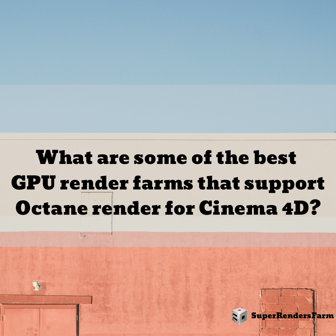 What are some of the best GPU render farms that support Octane render for Cinema 4D?