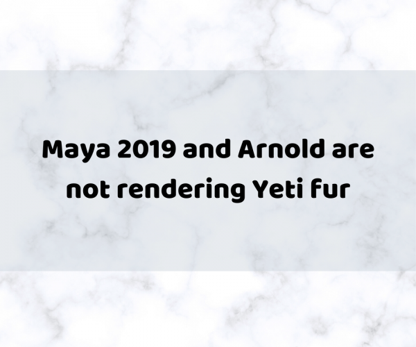 Maya 2019 and Arnold are not rendering Yeti fur