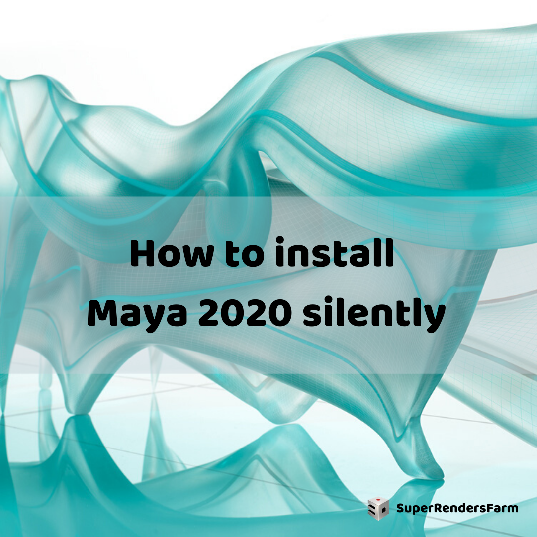 How to install Maya 2020 silently
