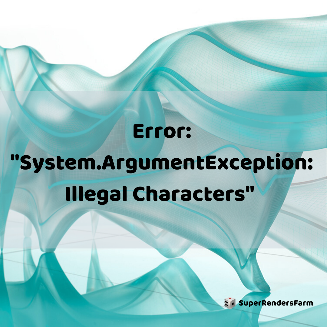 "Error: ""System.ArgumentException: Illegal Characters"""