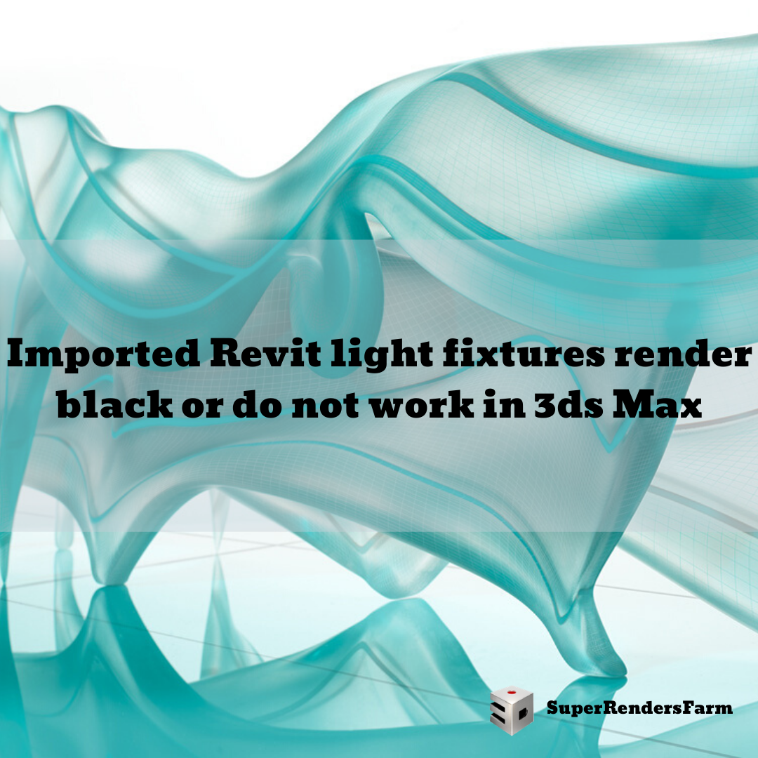 Imported Revit light fixtures render black or do not work in 3ds Max