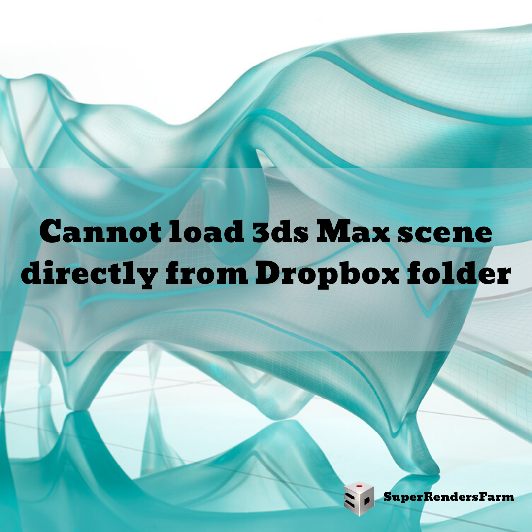 Cannot load 3ds Max scene directly from Dropbox folder