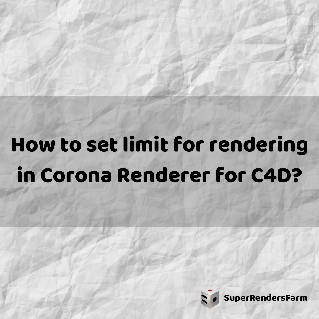How to set limit for rendering in Corona Renderer for C4D?