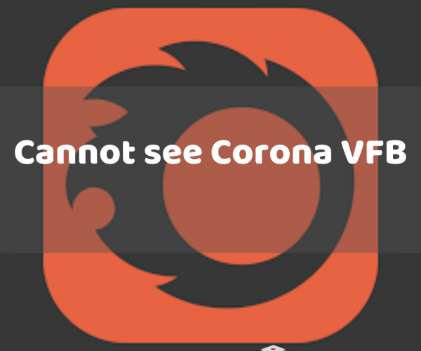 Cannot see Corona VFB