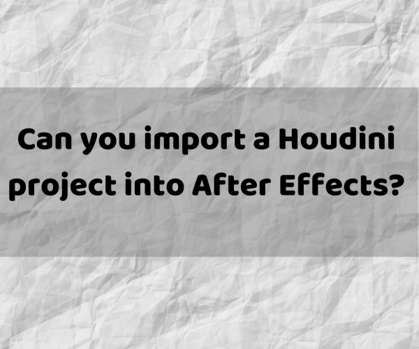 Can you import a Houdini project into After Effects?