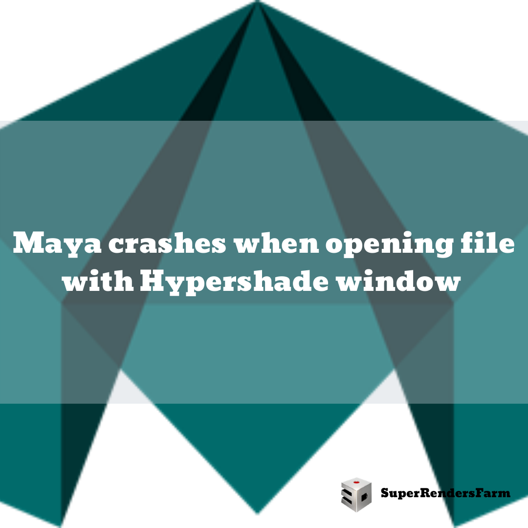 Maya crashes when opening file with Hypershade window already opened