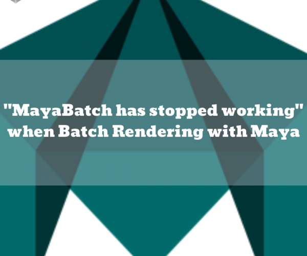 "Error: ""MayaBatch has stopped working"""
