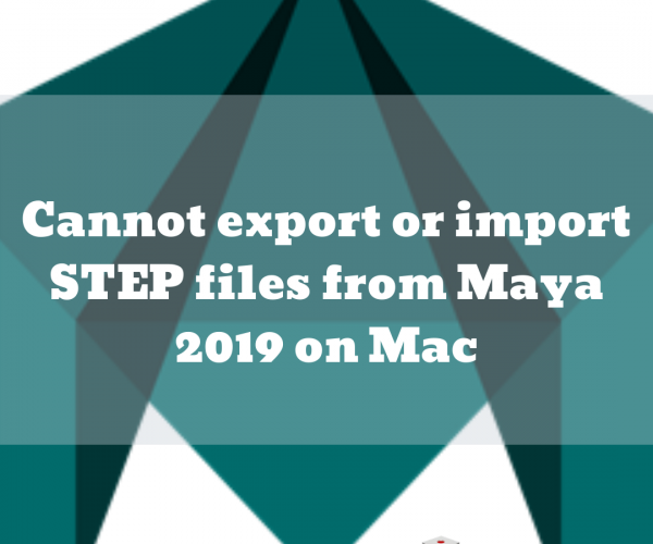 Cannot export or import STEP files from Maya 2019 on Mac