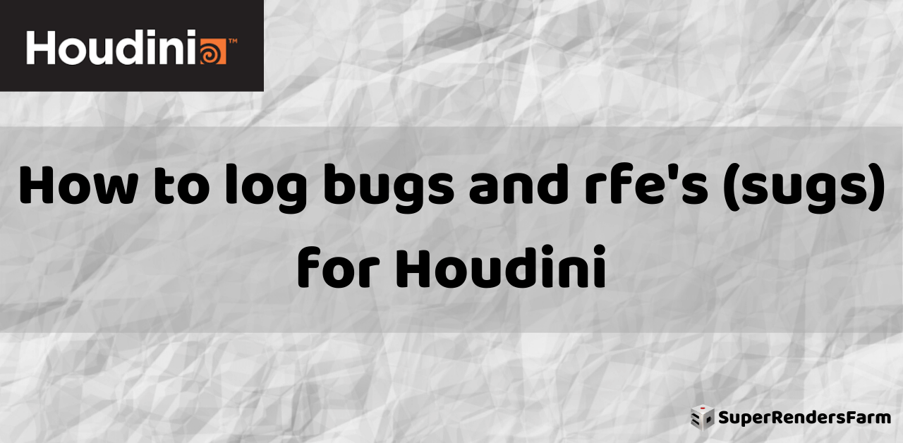 How to log bugs and rfe's (sugs) for Houdini