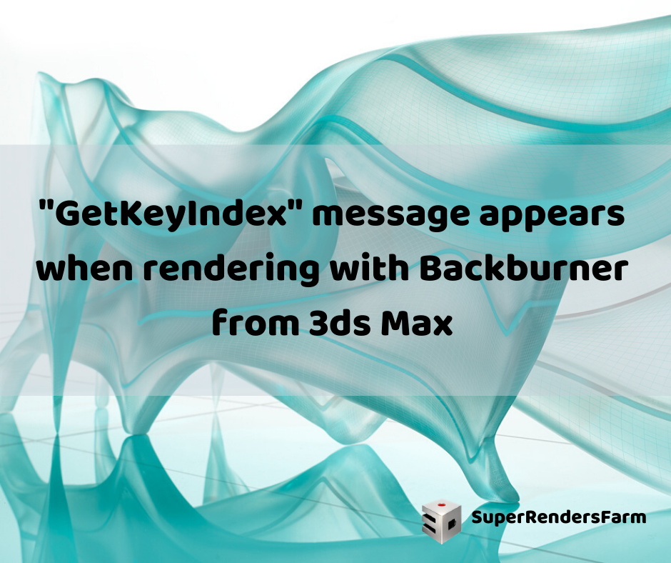 """GetKeyIndex"" message appears when rendering with Backburner from 3ds Max"