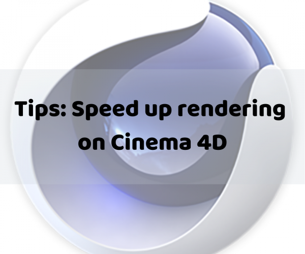 Tips: Speed up rendering on Cinema 4D