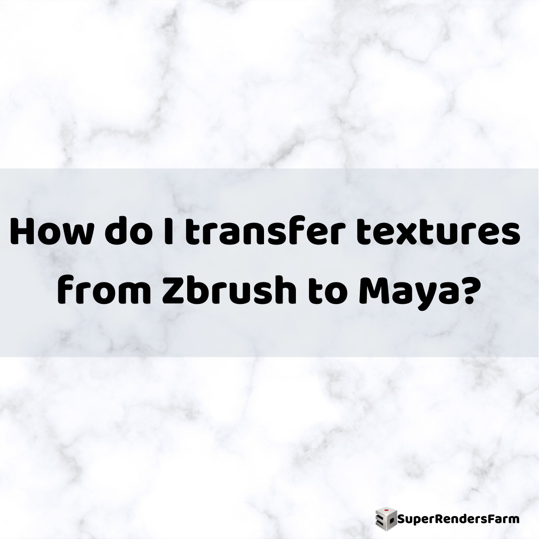 How do I transfer textures from Zbrush to Maya?