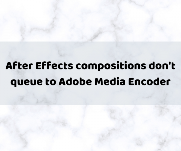 After Effects compositions don't queue to Adobe Media Encoder