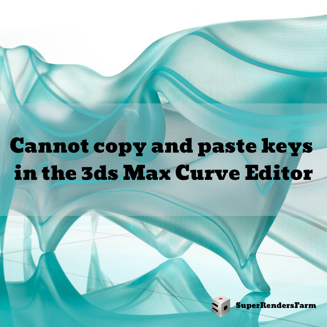 Cannot copy and paste keys in the 3ds Max Curve Editor