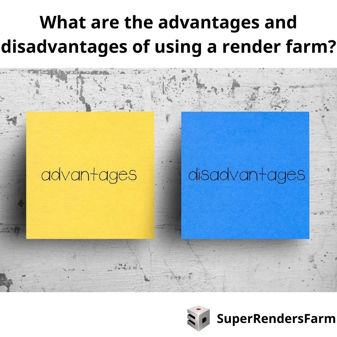 What are the advantages and disadvantages of using a render farm?